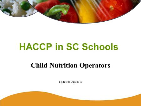HACCP in SC Schools Child Nutrition Operators Updated: July 2010.