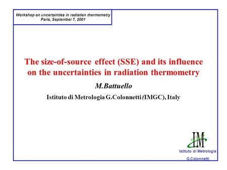 Workshop on uncertainties in radiation thermometry Paris, September 7, 2001 Istituto di Metrologia G.Colonnetti The size-of-source effect (SSE) and its.
