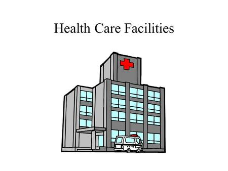 Health Care Facilities. Hospitals Provide Diagnosis, Treatment, Education, Research, Cure.