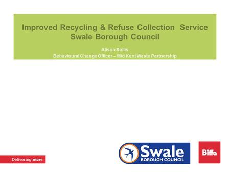 Improved Recycling & Refuse Collection Service Swale Borough Council Alison Sollis Behavioural Change Officer – Mid Kent Waste Partnership.