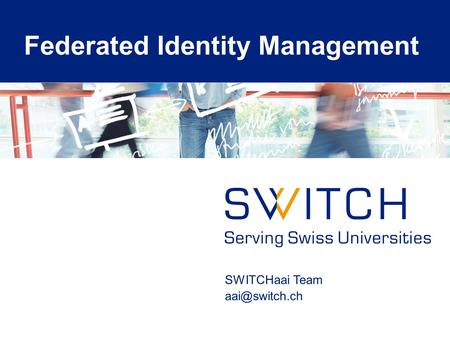 SWITCHaai Team Federated Identity Management.