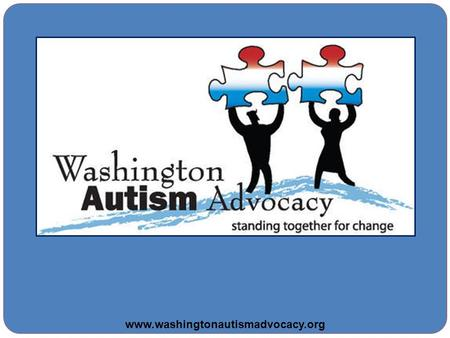 Www.washingtonautismadvocacy.org. ABOUT Washington Autism Advocacy A grass roots state-wide coalition of families with children affected by an autism.