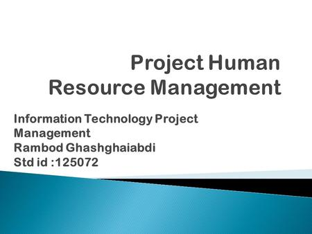 Information Technology Project Management Rambod Ghashghaiabdi Std id :125072.