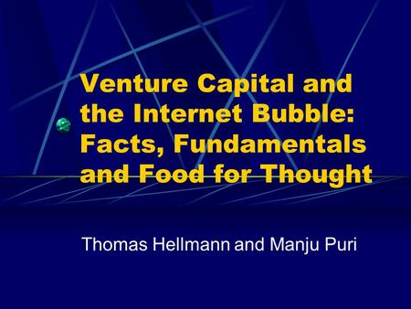Venture Capital and the Internet Bubble: Facts, Fundamentals and Food for Thought Thomas Hellmann and Manju Puri.