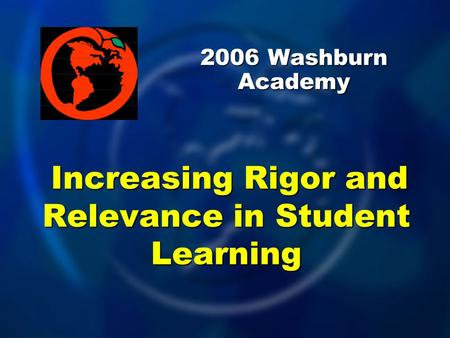2006 Washburn Academy Increasing Rigor and Relevance in Student Learning.