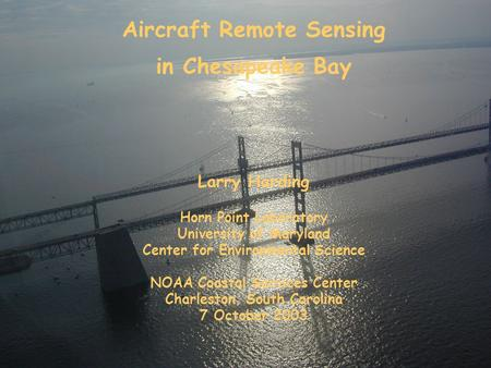 Aircraft Remote Sensing in Chesapeake Bay Larry Harding Horn Point Laboratory University of Maryland Center for Environmental Science NOAA Coastal Services.