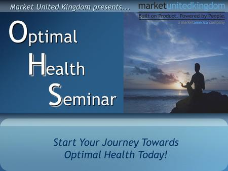 Start Your Journey Towards Optimal Health Today! ptimalOealth HH eminar SS Market United Kingdom presents...