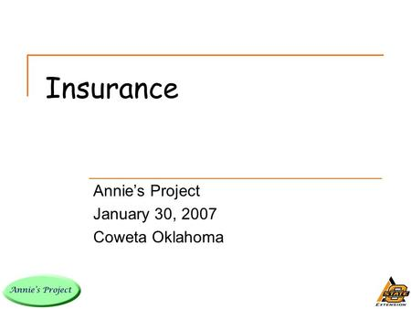 Insurance Annie's Project January 30, 2007 Coweta Oklahoma.