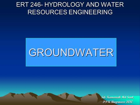ERT 246- HYDROLOGY AND WATER RESOURCES ENGINEERING