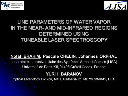 LINE PARAMETERS OF WATER VAPOR IN THE NEAR- AND MID-INFRARED REGIONS DETERMINED USING TUNEABLE LASER SPECTROSCOPY Nofal IBRAHIM, Pascale CHELIN, Johannes.