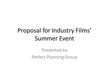 Proposal for Industry Films' Summer Event Presented by Perfect Planning Group.