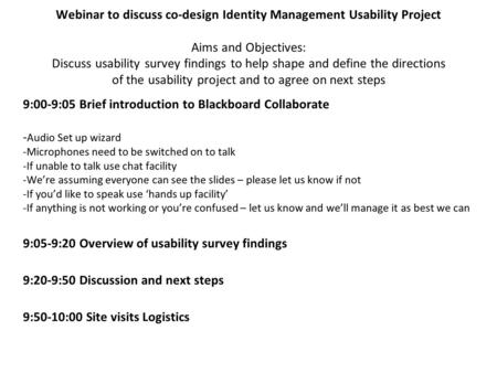 Webinar to discuss co-design Identity Management Usability Project Aims and Objectives: Discuss usability survey findings to help shape and define the.