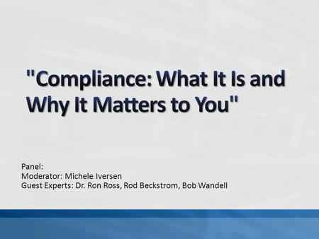 Panel: Moderator: Michele Iversen Guest Experts: Dr. Ron Ross, Rod Beckstrom, Bob Wandell.
