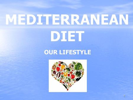 MEDITERRANEAN DIET OUR LIFESTYLE 1. The Mediterranean diet is a lifestyle that combines Mediterranean agricultural ingredients, the recipes and cooking.