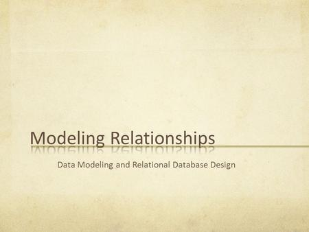 Data Modeling and Relational Database Design. Analyze and model the relationships between entities Draw an initial entity relationship diagram Read the.