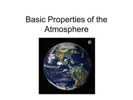 Basic Properties of the Atmosphere. The Atmosphere: Structure and Temperature Meteorology: the study of the physics, chemistry, and dynamics (movement)
