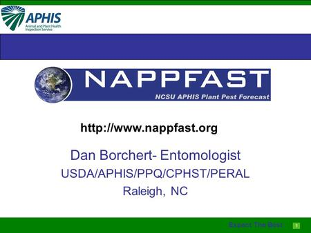 1 Expect The Best Dan Borchert- Entomologist USDA/APHIS/PPQ/CPHST/PERAL Raleigh, NC