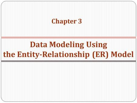 Chapter 3 Data Modeling Using the Entity-Relationship (ER) Model.