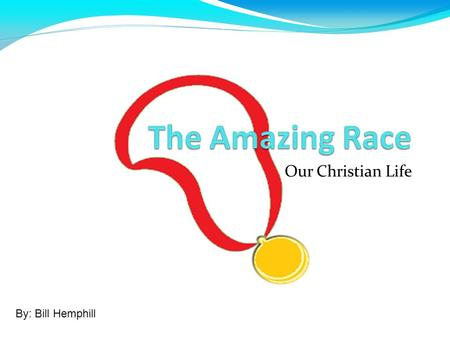 "Our Christian Life By: Bill Hemphill. One Amazing Race The ""Amazing Race"" TV show is one of my favorites Contestants embark upon a race around the world."