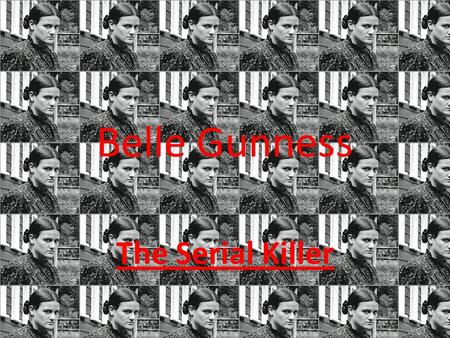 Belle Gunness The Serial Killer. A Serial Killer Experts don't agree on an exact definition of a serial killer but general definitions are based on numbers.