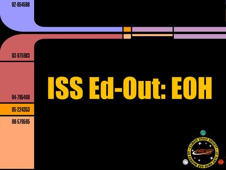 ISS Ed-Out: EOH. EOH: Next Week 3/13 & 3/14 Friday: 9am- 4pm Saturday: 9am-3 pm Setup: 8:30 am both days Most of our exhibits in Talbot 103/4 1 hour time.