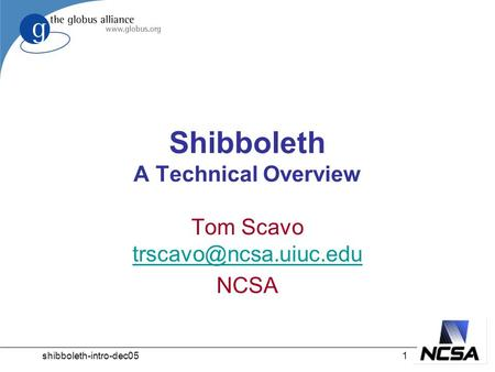 Shibboleth-intro-dec051 Shibboleth A Technical Overview Tom Scavo  NCSA.