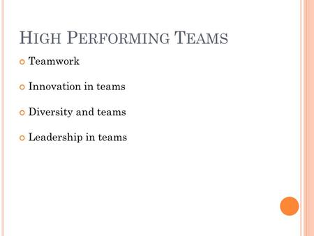 H IGH P ERFORMING T EAMS <strong>Teamwork</strong> Innovation in teams Diversity and teams Leadership in teams.