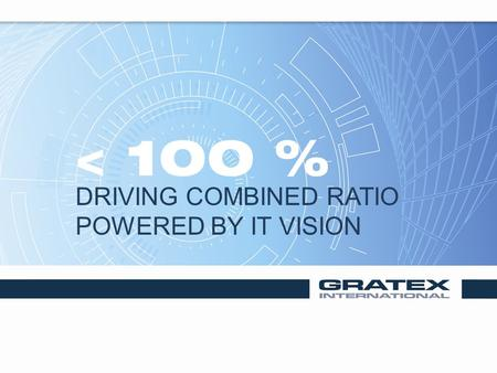 < 100 % DRIVING COMBINED RATIO POWERED BY IT VISION.