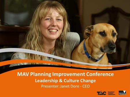 MAV Planning Improvement Conference Leadership & Culture Change Presenter: Janet Dore - CEO.