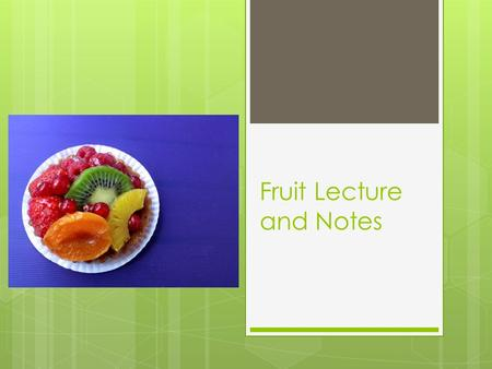 Fruit Lecture and Notes. Botanical Names/Classifications  Pomes : Smooth skin and an enlarged fleshy area that surrounds the core (Apples)  Drupes :