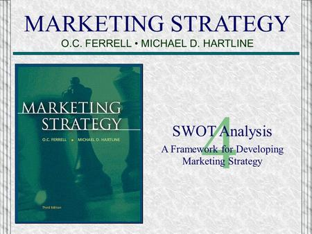 4 MARKETING STRATEGY O.C. FERRELL • MICHAEL D. HARTLINE SWOT Analysis