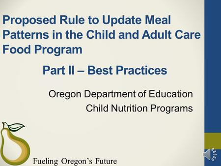 Fueling Oregon's Future Proposed Rule to Update Meal Patterns in the Child and Adult Care Food Program Oregon Department of Education Child Nutrition.