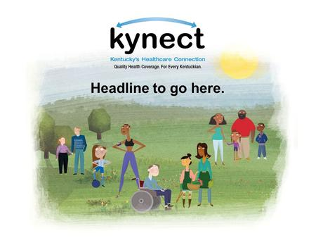 Headline to go here.. Individuals and families You can buy health coverage through kynect, Kentucky's Healthcare Connection. kynect will offer choices.