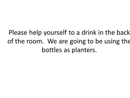 Please help yourself to a drink in the back of the room