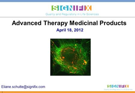 1 Advanced Therapy Medicinal Products April 18, 2012