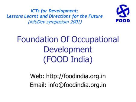 Foundation Of Occupational Development (FOOD India) Web:    ICTs for Development: Lessons Learnt and.
