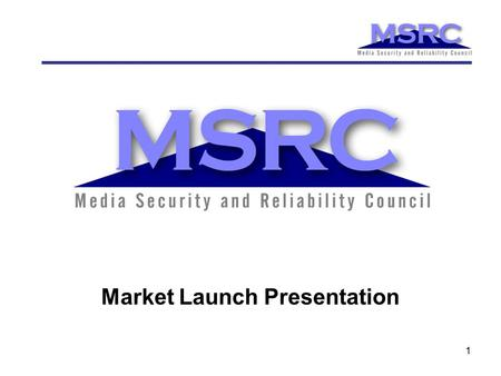1 Market Launch Presentation. 2 Media Security and Reliability Council www.mediasecurity.org.