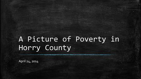 A Picture of Poverty in Horry County April 24, 2014.