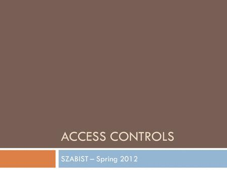 ACCESS CONTROLS SZABIST – Spring 2012. Access Controls This chapter presents the following:  Identification methods and technologies  Authentication.