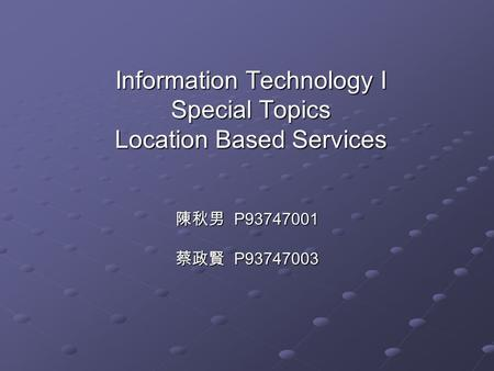 Information Technology I Special Topics Location Based Services