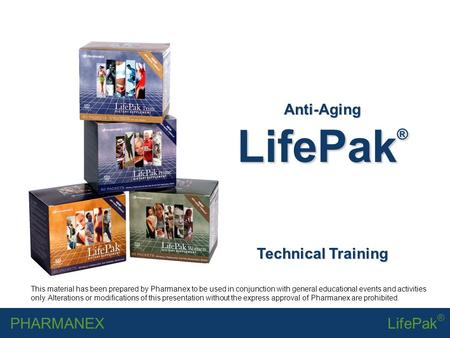 PHARMANEXLifePak ® Anti-Aging LifePak ® Technical Training This material has been prepared by Pharmanex to be used in conjunction with general educational.
