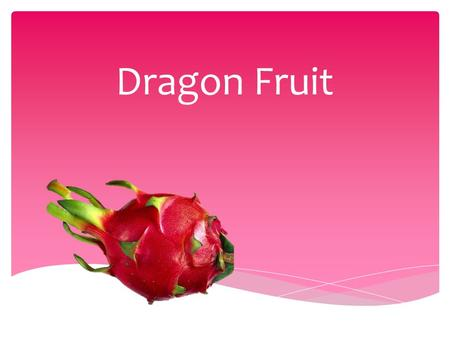 Dragon Fruit.