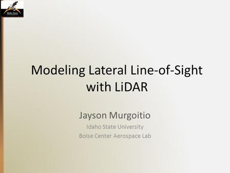 Modeling Lateral Line-of-Sight with LiDAR Jayson Murgoitio Idaho State University Boise Center Aerospace Lab.