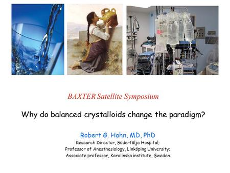 Robert G. Hahn, MD, PhD Research Director, Södertälje Hospital; Professor of Anesthesiology, Linköping University; Associate professor, Karolinska institute,
