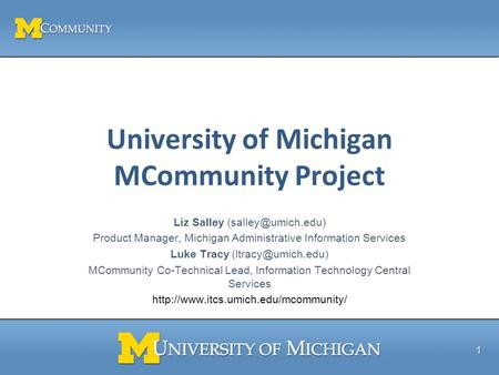 University of Michigan MCommunity Project Liz Salley Product Manager, Michigan Administrative Information Services Luke Tracy