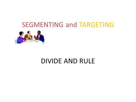 SEGMENTING and TARGETING DIVIDE AND RULE