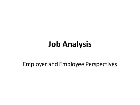 Job Analysis Employer and Employee Perspectives. Strategic Importance of Job Analysis and Competency Modeling Job analysis and competency modeling are.