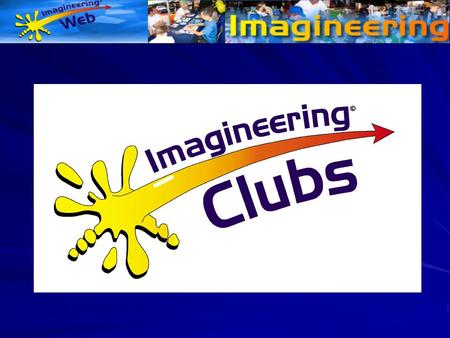 Imagineering Clubs - Induction Imagineering - background & aims Imagineering Fairs Imagineering Clubs –What do they do and what do they achieve? –Model.