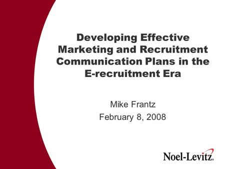 Developing Effective Marketing and Recruitment Communication Plans in the E-recruitment Era Mike Frantz February 8, 2008.