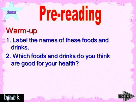 HomeWarm-up 1. Label the names of these foods and drinks. 2. Which foods and drinks do you think are good for your health? 2. Which foods and drinks do.